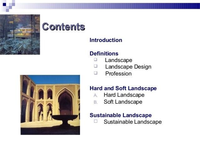 ContentsContents Introduction Definitions  Landscape  Landscape Design  Profession Hard and Soft Landscape A. Hard Land...