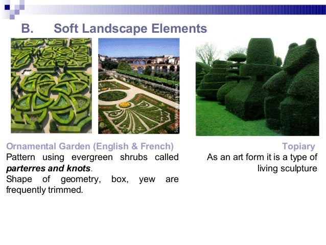B. Soft Landscape Elements Ornamental Garden (English & French) Pattern using evergreen shrubs called parterres and knots....