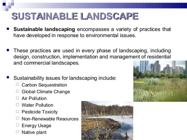 SUSTAINABLE LANDSCAPESUSTAINABLE LANDSCAPE  Sustainable landscaping encompasses a variety of practices that have develope...