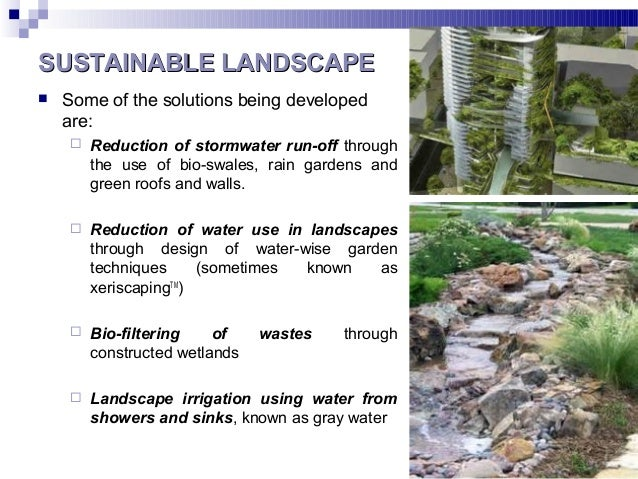 SUSTAINABLE LANDSCAPESUSTAINABLE LANDSCAPE  Some of the solutions being developed are:  Reduction of stormwater run-off ...