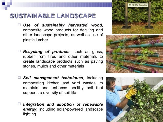 SUSTAINABLE LANDSCAPESUSTAINABLE LANDSCAPE  Use of sustainably harvested wood, composite wood products for decking and ot...