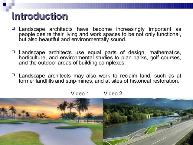 IntroductionIntroduction  Landscape architects have become increasingly important as people desire their living and work ...