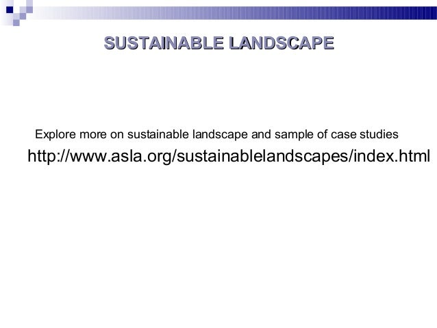SUSTAINABLE LANDSCAPESUSTAINABLE LANDSCAPE Explore more on sustainable landscape and sample of case studies http://www.asl...