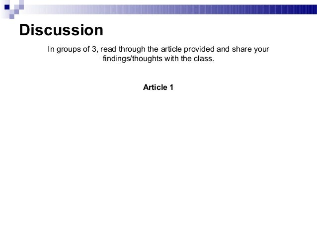Discussion In groups of 3, read through the article provided and share your findings/thoughts with the class. Article 1