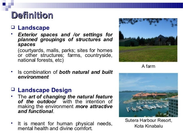 DefinitionDefinition  Landscape  Exterior spaces and /or settings for planned groupings of structures and spaces (courty...