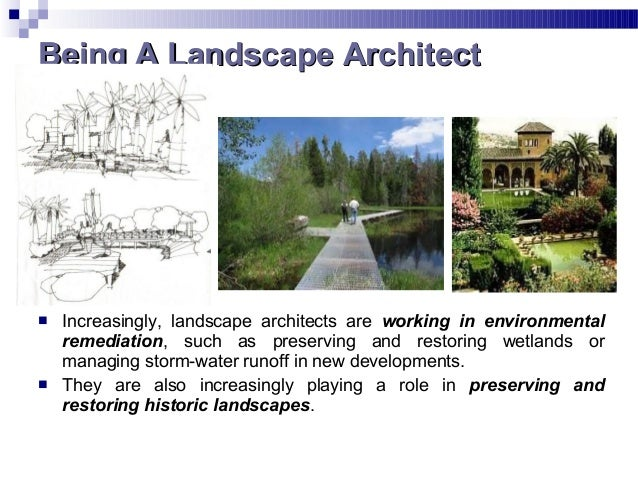  Increasingly, landscape architects are working in environmental remediation, such as preserving and restoring wetlands o...