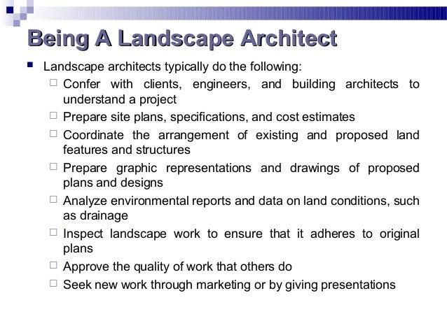 Being A Landscape ArchitectBeing A Landscape Architect  Landscape architects typically do the following:  Confer with cl...