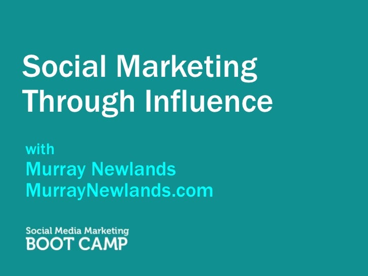 Social Marketing Through Influence<br />with<br />Murray Newlands<br />MurrayNewlands.com<br />
