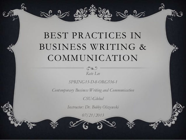 BEST PRACTICES IN BUSINESS WRITING & COMMUNICATION Kate Lee SPRING13-D-8-ORG536-1 Contemporary Business Writing and Commun...