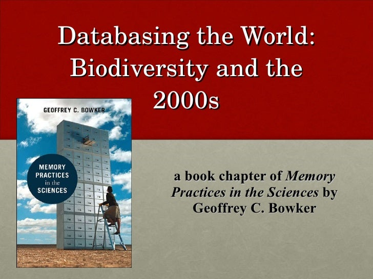 Databasing the World: Biodiversity and the 2000s a book chapter of  Memory Practices in the Sciences  by Geoffrey C. Bowker
