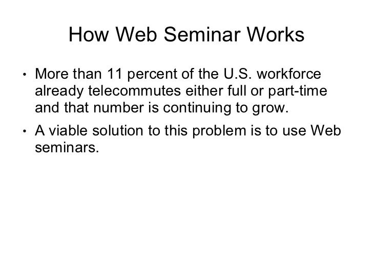 How Web Seminar Works●   More than 11 percent of the U.S. workforce    already telecommutes either full or part-time    an...