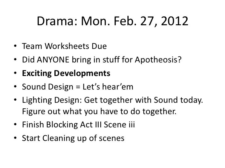 Drama: Mon. Feb. 27, 2012• Team Worksheets Due• Did ANYONE bring in stuff for Apotheosis?• Exciting Developments• Sound De...