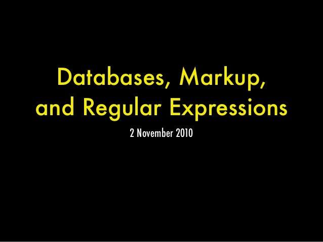 Databases, Markup, and Regular Expressions 2 November 2010