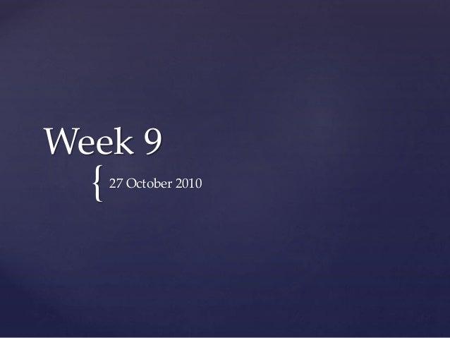{ Week 9 27 October 2010