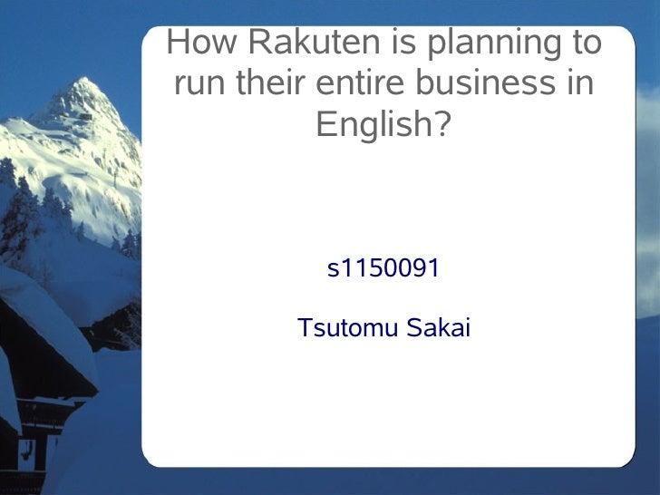 How Rakuten is planning torun their entire business in          English?          s1150091        Tsutomu Sakai