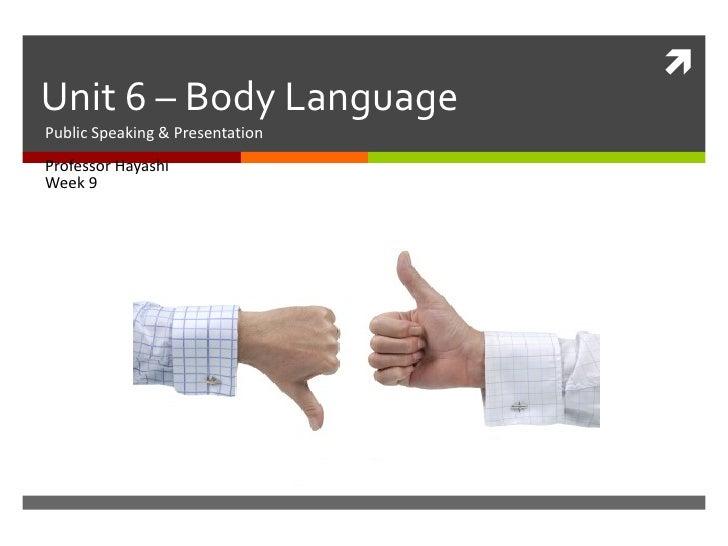 Unit 6 – Body LanguagePublic Speaking & PresentationProfessor HayashiWeek 9