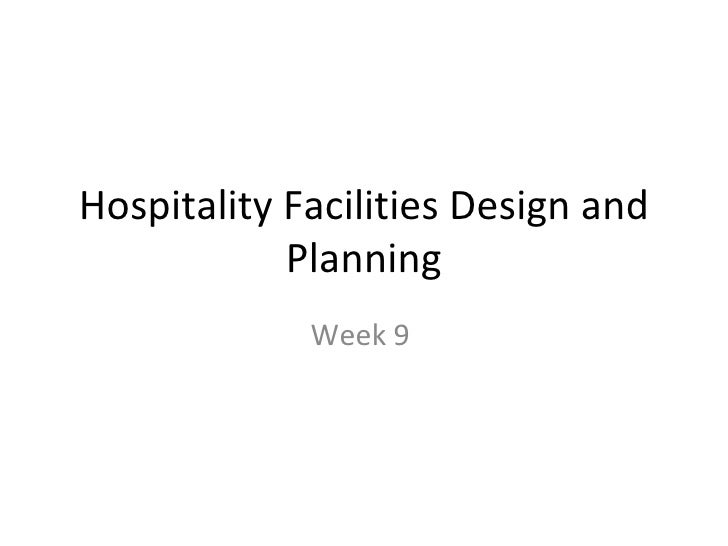 Hospitality Facilities Design and Planning Week 9