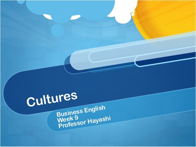Cultures Business English Week 9 Professor Hayashi