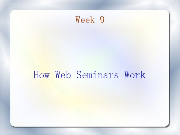 Week 9     How Web Seminars Work