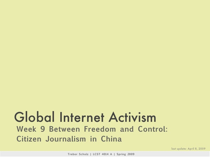 Global Internet Activism Week 9 Between Freedom and Control: Citizen Journalism in China                                  ...