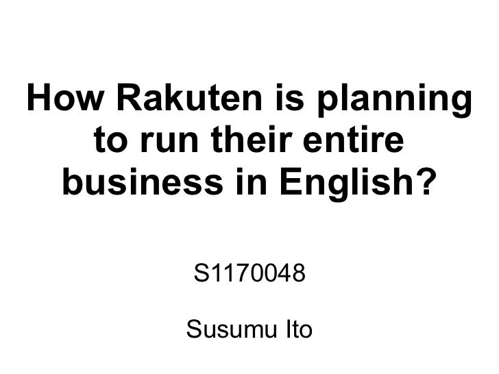 How Rakuten is planning   to run their entire business in English?        S1170048        Susumu Ito
