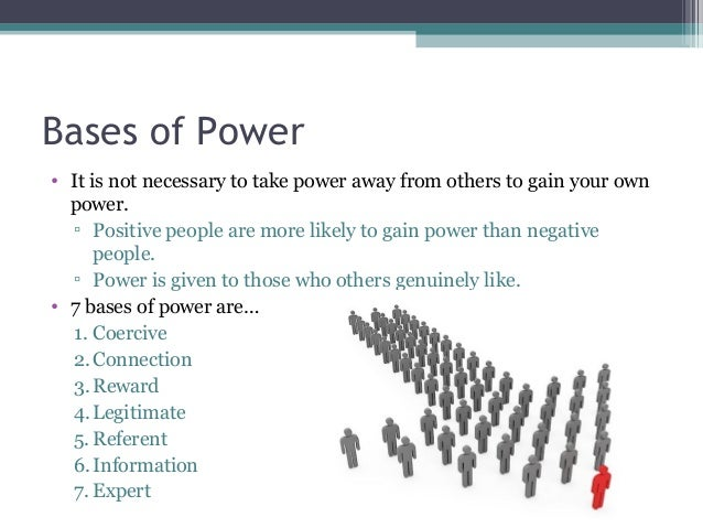 five bases of power Overview the original french and raven (1959) model included five bases of power – reward, coercion, legitimate, expert, and referent – however, informational power was added by raven in 1965, bringing the total to six.