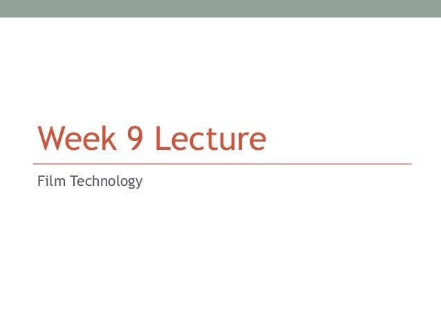 Week 9 LectureFilm Technology