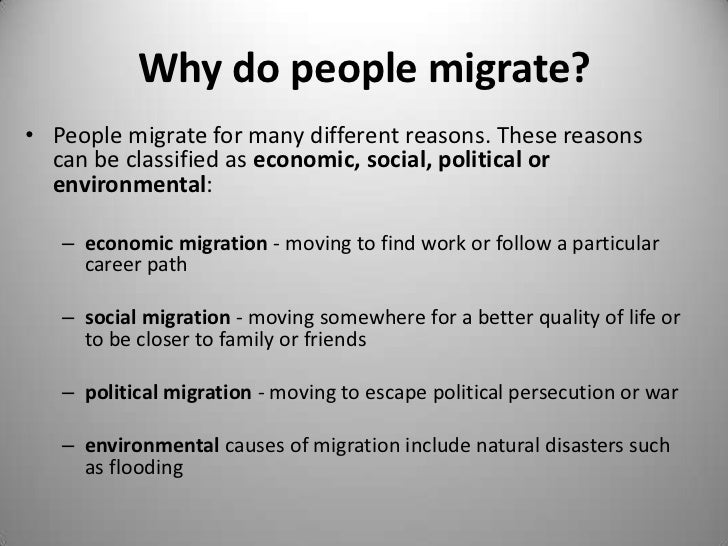 why do people migrate Human migration is the movement by people from one place to  reasons why immigrants choose to migrate to  because the native laborers do not want to do.