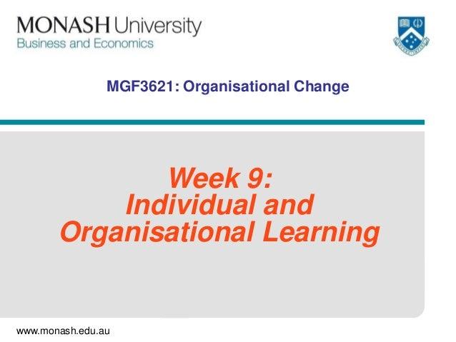 www.monash.edu.auMGF3621: Organisational ChangeWeek 9:Individual andOrganisational Learning