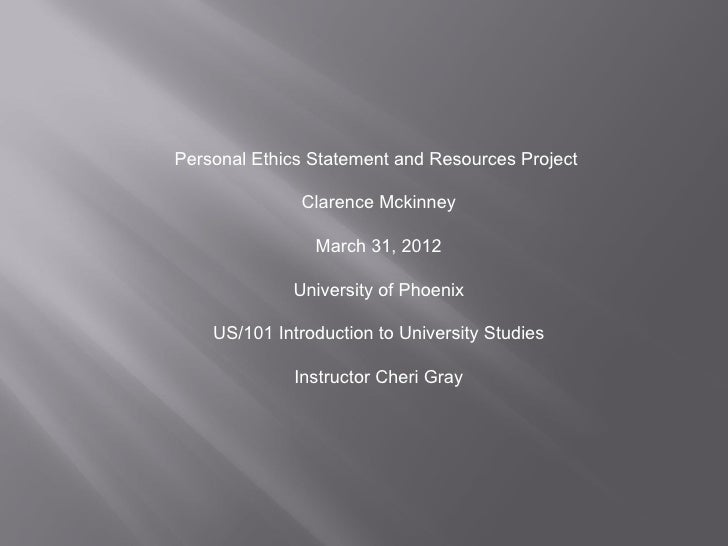Personal Ethics Statement and Resources Project              Clarence Mckinney                March 31, 2012             U...