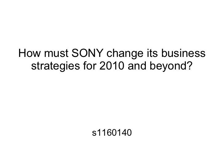 How must SONY change its business  strategies for 2010 and beyond?            s1160140