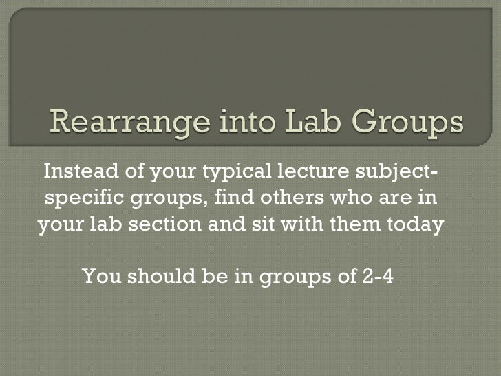 Instead of your typical lecture subject-specific groups, find others who are in your lab section and sit with them today Y...