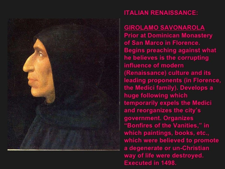 ITALIAN RENAISSANCE: GIROLAMO SAVONAROLA Prior at Dominican Monastery  of San Marco in Florence. Begins preaching against ...