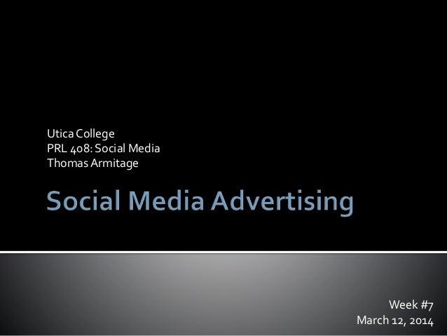 Week #7 March 12, 2014 Utica College PRL 408: Social Media ThomasArmitage