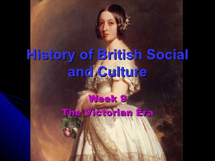 History of British Social and Culture Week 9 The Victorian Era