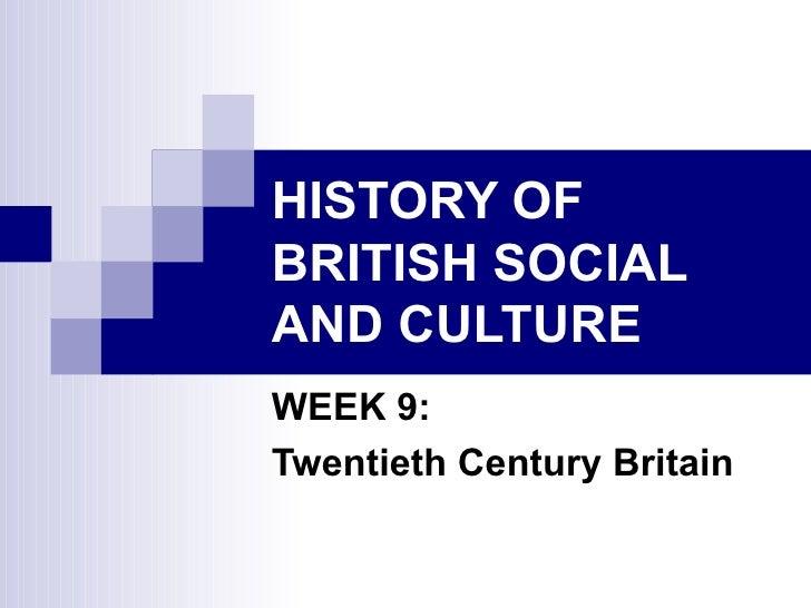 HISTORY OF BRITISH SOCIAL AND CULTURE WEEK 9: Twentieth Century Britain
