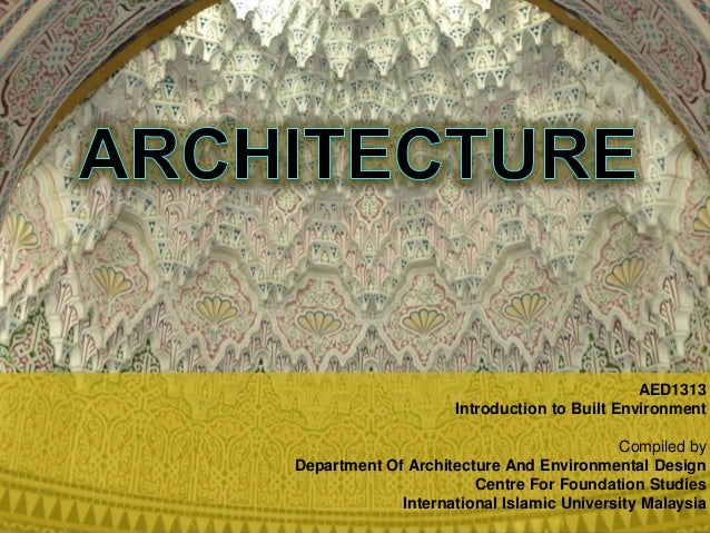 AED1313 Introduction to Built Environment Compiled by Department Of Architecture And Environmental Design Centre For Found...