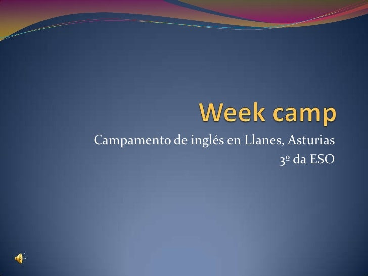 Week camp<br />Campamento de inglés en Llanes, Asturias<br />3º da ESO<br />