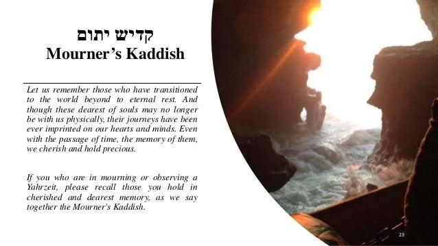 יתום קדיש Mourner's Kaddish Let us remember those who have transitioned to the world beyond to eternal rest. And thoug...