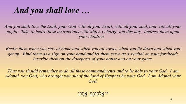 And you shall love the Lord, your God with all your heart, with all your soul, and with all your might. Take to heart thes...