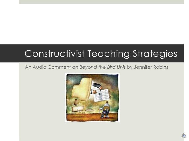 Constructivist Teaching Strategies<br />An Audio Comment on Beyond the Bird Unit by Jennifer Robins<br />