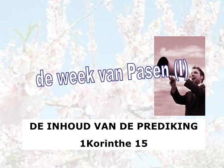 de week van Pasen (I) DE INHOUD VAN DE PREDIKING 1Korinthe 15