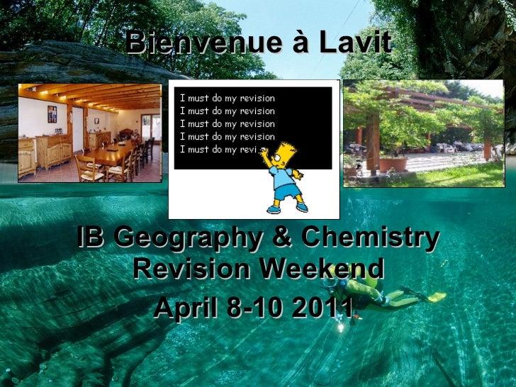 Bienvenue à Lavit IB Geography & Chemistry Revision Weekend April 8-10 2011