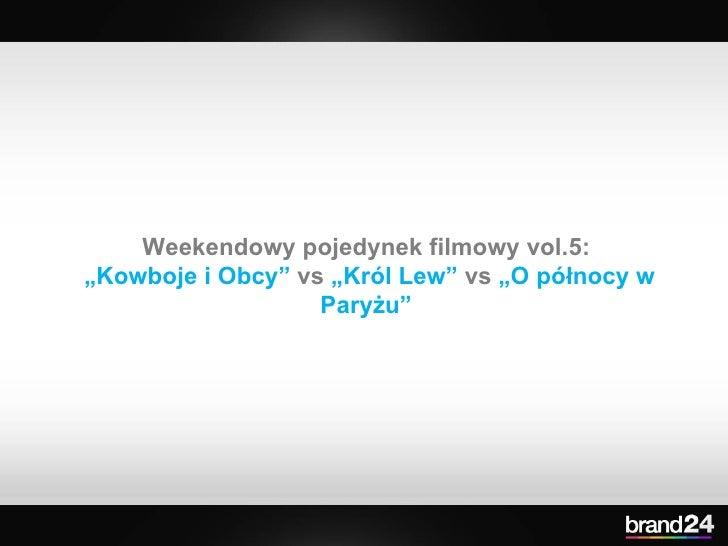 """Weekendowy pojedynek filmowy vol.5:  """" Kowboje i Obcy""""  vs  """"Król Lew""""  vs  """"O północy w Paryżu"""""""