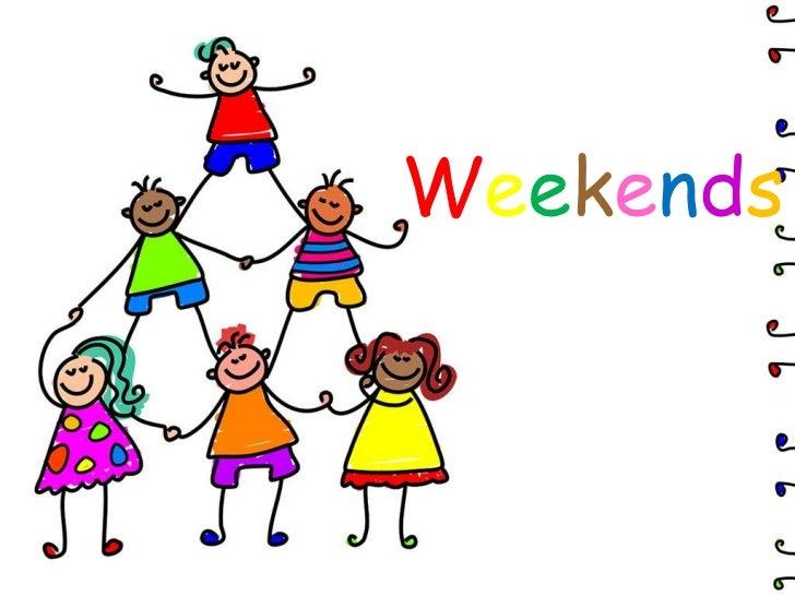 Weekends<br />