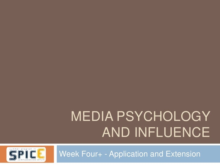 MEDIA PSYCHOLOGY      AND INFLUENCEWeek Four+ - Application and Extension