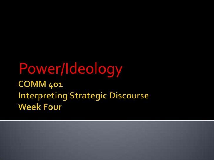 COMM 401Interpreting Strategic DiscourseWeek Four<br />Power/Ideology<br />