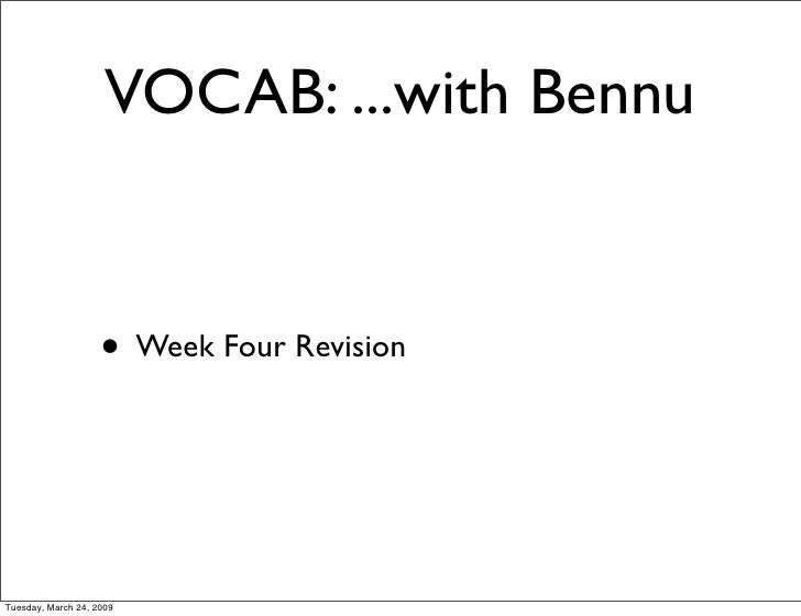 VOCAB: ...with Bennu                       • Week Four Revision    Tuesday, March 24, 2009