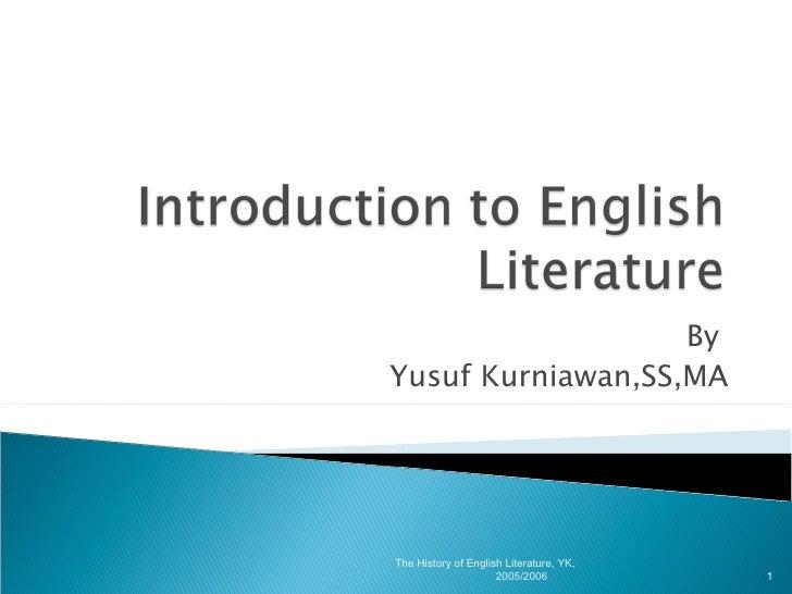 By  Yusuf Kurniawan,SS,MA The History of English Literature, YK, 2005/2006