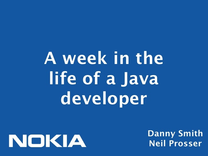 A week in thelife of a Java  developer            Danny Smith            Neil Prosser
